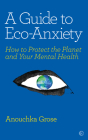 A Guide to Eco-Anxiety: How to Protect the Planet and Your Mental Health Cover Image