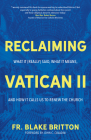 Reclaiming Vatican II: What It (Really) Said, What It Means, and How It Calls Us to Renew the Church Cover Image