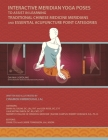 Interactive Meridian Yoga Poses: To Assist in Learning Traditional Chinese Medicine Meridians and Essential Acupuncture Point Categories Cover Image