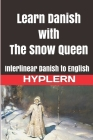 Learn Danish with The Snow Queen: Interlinear Danish to English Cover Image