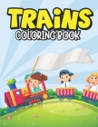 Trains Coloring Book: A Train Coloring Book for Kids Toddlers Ages 4-8, Boys or Girls with 30+ Cute Train Coloring Page (Kids Activity Books Cover Image