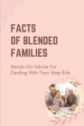 Facts Of Blended Families: Hands-On Advice For Dealing With Your Step Kids: The Relationship With The Child Cover Image