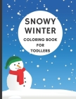 Snowy Winter Coloring Book For Todllers: Great Gift For Kids To Celebrate The Winter Season Cover Image