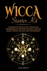 Wicca Starter Kit: A Complete Guide with a Practical Handbook on the Wiccan Path, Wiccan Magic, Rituals and Witchcraft Cover Image