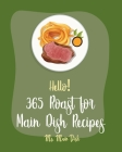 Hello! 365 Roast for Main Dish Recipes: Best Roast for Main Dish Cookbook Ever For Beginners [Book 1] Cover Image