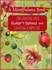 A Mindfullness Book For Leaving Your Boolsh*t Behind and Creating a New Life: Daily Practices and Reflections for Living in the Present Moment Cover Image