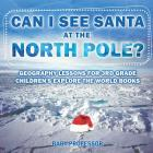 Can I See Santa At The North Pole? Geography Lessons for 3rd Grade - Children's Explore the World Books Cover Image