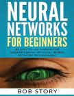 Neural Networks for Beginners: An Easy-to-Use Manual for Understanding Artificial Neural Network Programming Cover Image