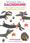 Life Lessons from a Dachshund: A dog's guide to love, happiness, and everything in between Cover Image