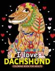 I love Dachshund Coloring Books for Adults: Dachshund and Friends Dog Animal Stress-relief Coloring Book For Grown-ups Cover Image