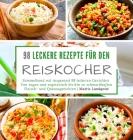 98 leckere Rezepte für den Reiskocher: Sammelband mit insgesamt 98 leckeren Gerichten - Von vegan und vegetarisch bis hin zu schmackhaften Fleisch- un Cover Image