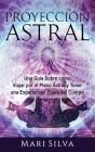 Proyección astral: Una guía sobre cómo viajar por el plano astral y tener una experiencia fuera del cuerpo Cover Image