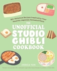 The Unofficial Studio Ghibli Cookbook: 50 Delicious Recipes Inspired by Your Favorite Japanese Animated Films Cover Image