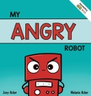 My Angry Robot: A Children's Social Emotional Book About Managing Emotions of Anger and Aggression Cover Image