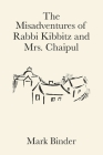 The Misadventures of Rabbi Kibbitz and Mrs. Chaipul: a midwinter romance in the village of Chelm Cover Image