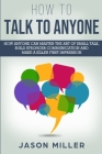 How to Talk to Anyone: How Anyone Can Master the Art of Small Talk, Build Stronger Communication and Make a Killer First Impression Cover Image