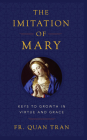 The Imitation of Mary: How to Grow in Virtue and Merit God's Grace Cover Image