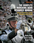 The Complete Marching Band Resource Manual: Techniques and Materials for Teaching, Drill Design, and Music Arranging Cover Image