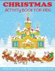 Christmas Activity Book for Kids: Mazes, Dot to Dot Puzzles, Word Search, Color by Number, Coloring Pages, and More! (Activity Books for Kids) Cover Image
