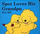 Spot Loves His Grandpa Cover Image