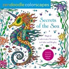 Zendoodle Colorscapes: Secrets of the Sea: Magical Underwater Treasures to Color and Display Cover Image