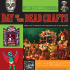 Day of the Dead Crafts: More Than 24 Projects That Celebrate Dia de Los Muertos Cover Image