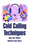 Cold Calling Techniques: How Shy People Master Cold Calls: Cold Call Sales Coaching Cover Image