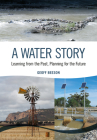 A Water Story: Learning from the Past, Planning for the Future Cover Image