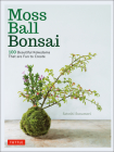 Moss Ball Bonsai: 100 Beautiful Kokedama That Are Fun to Create Cover Image