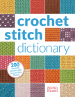 Crochet Stitch Dictionary: 200 Essential Stitches with Step-By-Step Photos Cover Image