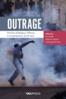 Outrage: The Rise of Religious Offence in Contemporary South Asia Cover Image