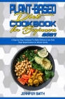 Plant Based Diet Cookbook for Beginners 2021: A Step-by-Step Cookbook To Make Delicious Low Carb Plant Based Dishes For Whole Family Cover Image
