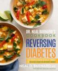 Dr. Neal Barnard's Cookbook for Reversing Diabetes: 150 Recipes Scientifically Proven to Reverse Diabetes Without Drugs Cover Image