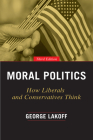 Moral Politics: How Liberals and Conservatives Think, Third Edition Cover Image