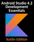 Android Studio 4.2 Development Essentials - Kotlin Edition: Developing Android Apps Using Android Studio 4.2, Kotlin and Android Jetpack Cover Image
