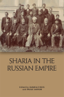 Sharīʿa in the Russian Empire: The Reach and Limits of Islamic Law in Central Eurasia, 1550-1917 Cover Image