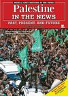 Palestine in the News: Past, Present, and Future (Middle East Nations in the News) Cover Image