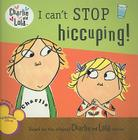 I Can't Stop Hiccuping! (Charlie and Lola) Cover Image