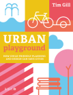 Urban Playground: How Child-Friendly Planning and Design Can Save Cities Cover Image