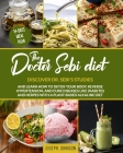 The Doctor Sebi Diet: : Discover Dr. Sebi's Studies And Learn How To Detox Your Body, Reverse Hypertension, And Cure Diseases Like Diabetes Cover Image