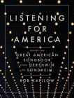 Listening for America: Inside the Great American Songbook from Gershwin to Sondheim Cover Image