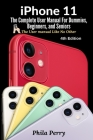 iPhone 11: The Complete User Manual For Dummies, Beginners, and Seniors Cover Image