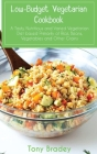 Low-Budget Vegetarian Cookbook: A Tasty, Nutritious and Varied Vegetarian Diet based Primarily of Rice, Beans, Vegetables and Other Grains Cover Image