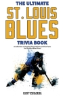 The Ultimate Saint Louis Blues Trivia Book: A Collection of Amazing Trivia Quizzes and Fun Facts for Die-Hard Blues Fans! Cover Image