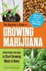 The Beginner's Guide to Growing Marijuana: Everything You Need to Start Growing Weed at Home Cover Image