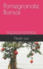 Pomegranate Bonsai: How To Grow Care And Manage Your Pomegranate Bonsai Tree From Scratch Cover Image