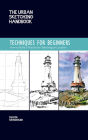 The Urban Sketching Handbook: Techniques for Beginners: How to Build a Practice for Sketching on Location (Urban Sketching Handbooks) Cover Image