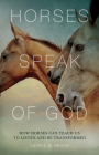 Horses Speak of God: How Horses Can Teach Us to Listen and Be Transformed Cover Image