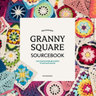 The Ultimate Granny Square Sourcebook: 100 Contemporary Motifs to Mix and Match Cover Image