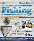 The Complete Fishing Manual: Tackle, Baits and Lures, Species, Techniques, Where to Fish Cover Image